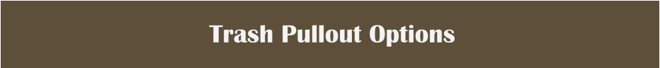 Trash Pullout Options