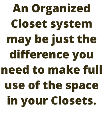An Organized Closet system may be just the difference you need to make full use of the space in your Closets.